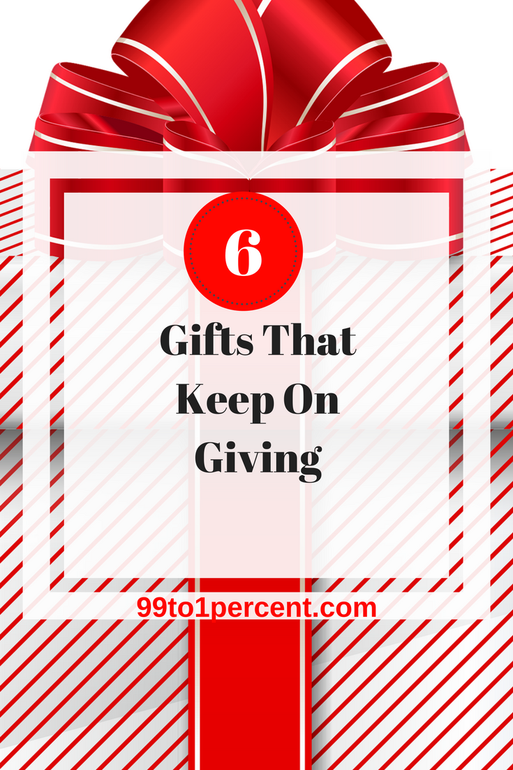 6 Gifts That Keep On Giving