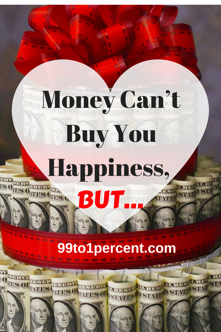 Money Can't Buy You Happiness, BUT…