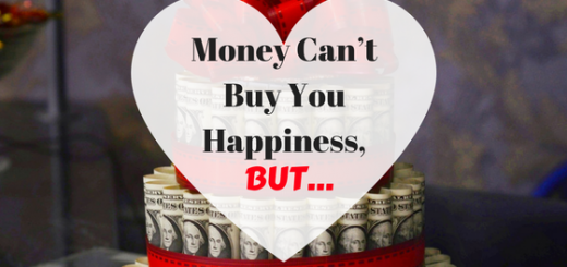 Money Can't Buy You Happiness, BUT...