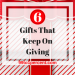 Giving Thanks And The 6 Gifts That Keep On Giving