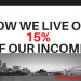 How we live on 15% of our income