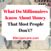 What Do Millionaires Know About MoneyThat Most People Don't